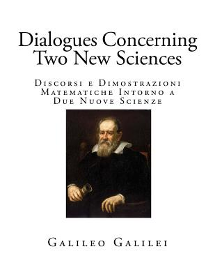Dialogues Concerning Two New Sciences - Galilei, Galileo, and Crew, Henry (Translated by), and De Salvio, Alfonso (Translated by)