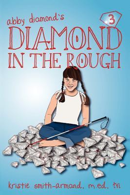 Diamond in the Rough: More Fun Adventures with Abby Diamond - Smith-Armand M Ed Ctvi, Kristie