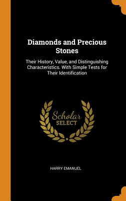 Diamonds and Precious Stones: Their History, Value, and Distinguishing Characteristics. with Simple Tests for Their Identification - Emanuel, Harry
