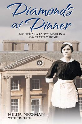Diamonds At Dinner: My Life as a Lady's Maid in a 1930s Stately Home. - Newman, Hilda, and Tate, Tim