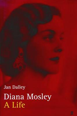 Diana Mosley: Biography - Dalley, Jan