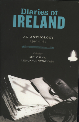 Diaries of Ireland: An Anthology 1590-1987 - Lenox-Conyngham, Melosina (Editor)