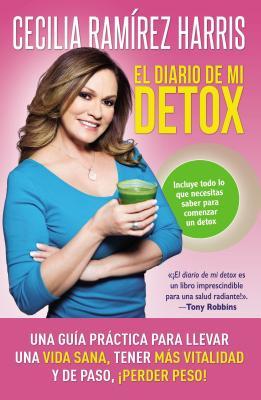 Diario de Mi Detox: Una Guía Práctica Para Llevar Una Vida Sana, Tener Más Vitalidad Y de Paso, ¡Perder Peso! - Ramirez Harris, Cecilia