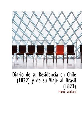 Diario de Su Residencia En Chile (1822) y de Su Viaje Al Brasil (1823) - Graham, Maria