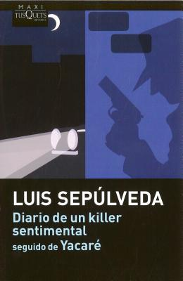Diario de Un Killer Sentimental Seguido de Yacare - Sepulveda, Luis