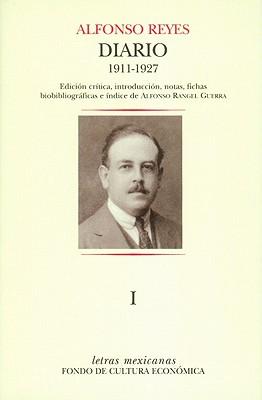 Diario I.: Mexico, 3 de Septiembre de 1911 - Paris, 18 de Marzo de 1927 - Reyes, Alfonso