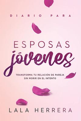 Diario Para Esposas J?venes / Diary for Young Wives: Transforma Tu Relaci?n de Pareja Sin Morir En El Intento - Herrera, Lala