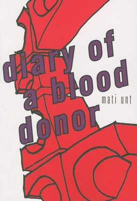 Diary of a Blood Donor - Unt, Mati, and Eert, Ants (Translated by)