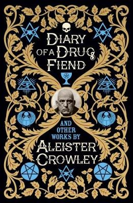Diary of a Drug Fiend - Crowley, Aleister