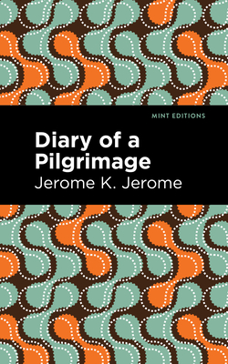 Diary of a Pilgrimage - Jerome, Jerome K, and Editions, Mint (Contributions by)