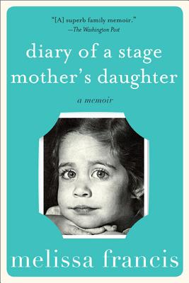 Diary of a Stage Mother's Daughter - Francis, Melissa
