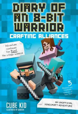 Diary of an 8-Bit Warrior: Crafting Alliances (Book 3 8-Bit Warrior series): An Unofficial Minecraft Adventure - Cube Kid