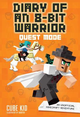 Diary of an 8-Bit Warrior: Quest Mode (Book 5 8-Bit Warrior Series), Volume 5: An Unofficial Minecraft Adventure - Cube Kid