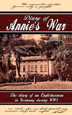 Diary of Annie's War - The Diary of an Englishwoman in Germany During Ww1 - Droege, Annie