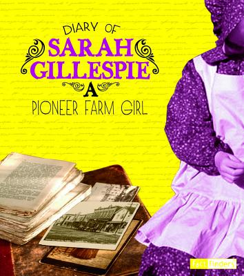 Diary of Sarah Gillespie: A Pioneer Farm Girl - Gillespie, Sarah
