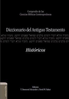 Diccionario del Antiguo Testamento - Historicos: Compendio de Las Ciencias Biblicas Contemporaneas - Arnold, Bill T, Professor, Ph.D., and Williamson, H G M