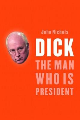 Dick: The Man Who Is President - Nichols, John
