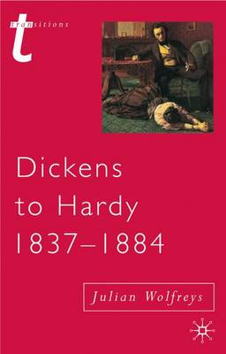 Dickens to Hardy 1837-1884: The Novel, the Past and Cultural Memory in the Nineteenth Century - Wolfreys, Julian, Professor