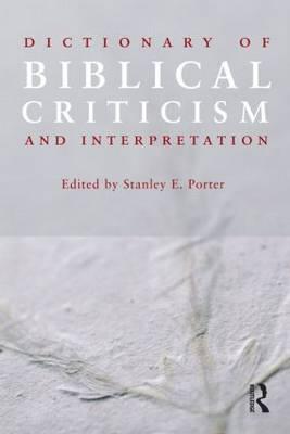 Dictionary of Biblical Criticism and Interpretation - Porter, Stanley E