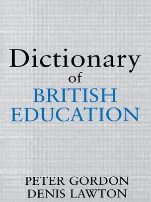 Dictionary of British Education - Gordon, Peter, and Lawton, Denis