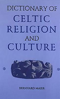 Dictionary of Celtic Religion and Culture - Maier, Bernhard