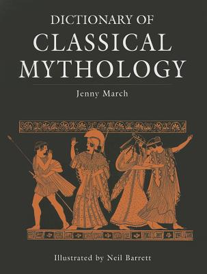 Dictionary of Classical Mythology - March, Jennifer R.