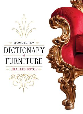 Dictionary of Furniture: Second Edition - Boyce, Charles, and Butler, Joseph T (Foreword by)