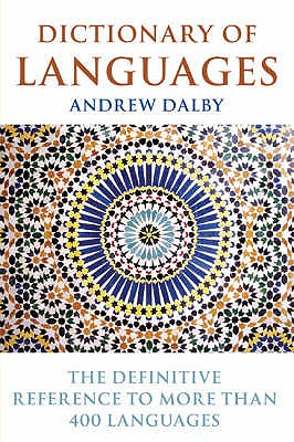 Dictionary of Languages: The Definitive Reference to More Than 400 Languages - Dalby, Andrew