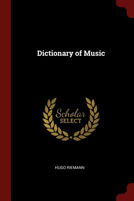 Dictionary of Music - Riemann, Hugo