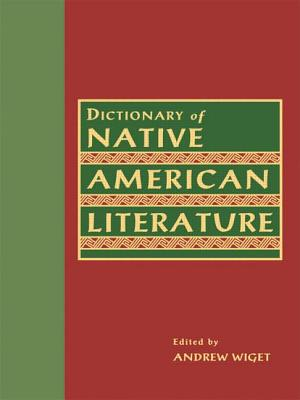 Dictionary of Native American Literature - Wiget, Andrew (Editor)