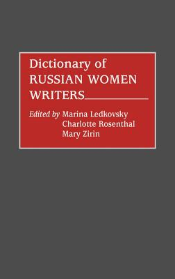Dictionary of Russian Women Writers - Astman Ledkovsky, Mariana, and Bessonov, B L, and Ledkovsky, Marina (Editor)