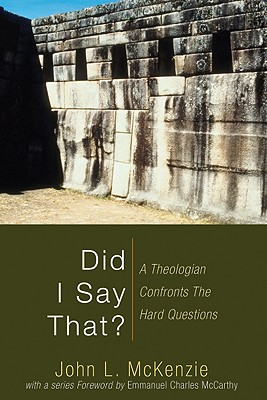 Did I Say That?: A Theologian Confronts the Hard Questions - McKenzie, John L