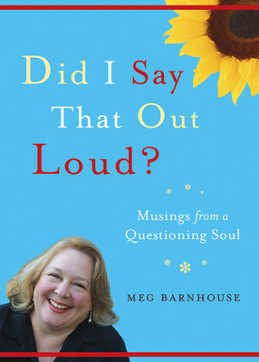 Did I Say That Out Loud?: Musings from a Questioning Soul - Barnhouse, Meg