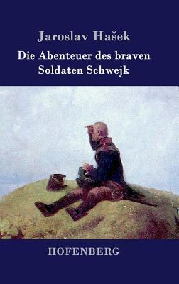 Die Abenteuer Des Braven Soldaten Schwejk - Jaroslav Ha Ek