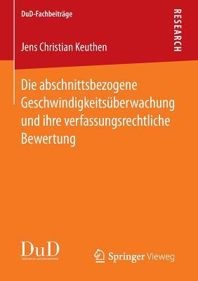 Die Abschnittsbezogene Geschwindigkeitsuberwachung Und Ihre Verfassungsrechtliche Bewertung - Keuthen, Jens Christian