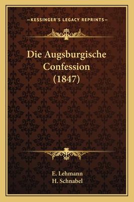 Die Augsburgische Confession (1847) - Lehmann, E, and Schnabel, H