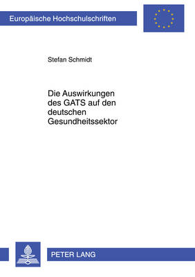 Die Auswirkungen Des Gats Auf Den Deutschen Gesundheitssektor - Schmidt, Stefan