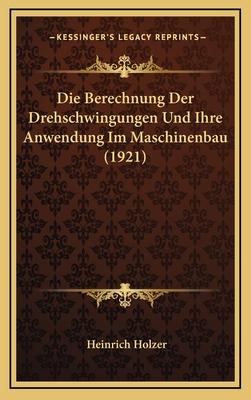 Die Berechnung Der Drehschwingungen Und Ihre Anwendung Im Maschinenbau (1921) - Holzer, Heinrich