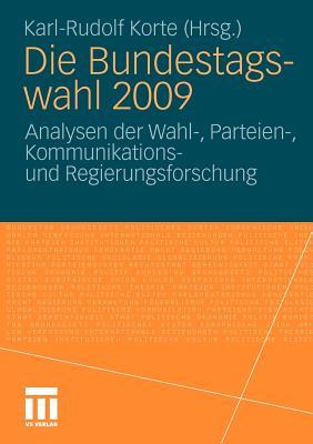 Die Bundestagswahl 2009: Analysen Der Wahl-, Parteien-, Kommunikations Und Regierungsforschung - Korte, Karl-Rudolf (Editor)