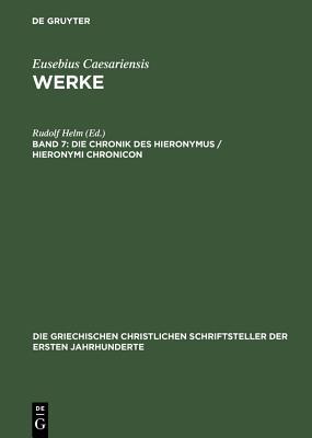 Die Chronik Des Hieronymus / Hieronymi Chronicon - Helm, Rudolf (Editor)