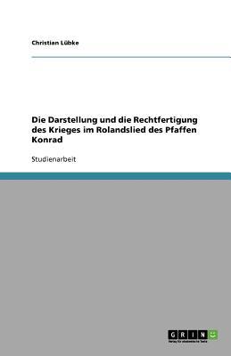 Die Darstellung Und Die Rechtfertigung Des Krieges Im Rolandslied Des Pfaffen Konrad - Lubke, Christian