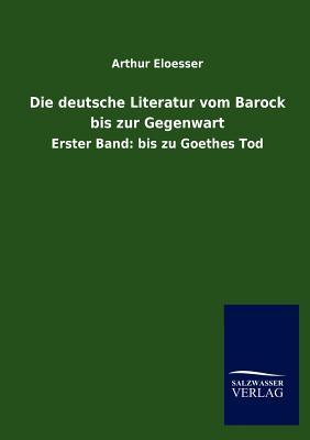 Die Deutsche Literatur Vom Barock Bis Zur Gegenwart - Eloesser, Arthur
