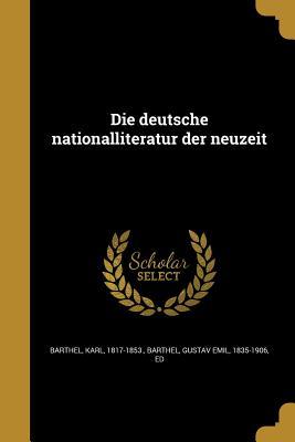 Die Deutsche Nationalliteratur Der Neuzeit - Barthel, Karl