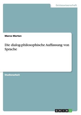 Die Dialog-Philosophische Auffassung Von Sprache - Merten, Marco