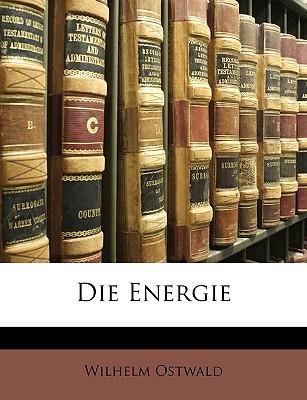 Die Energie - Ostwald, Wilhelm