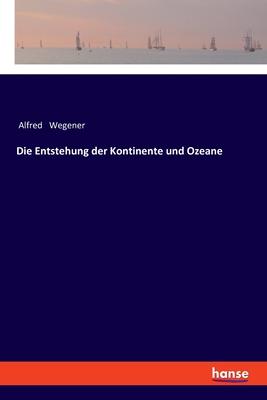 Die entstehung der kontinente und ozeane - Wegener, Alfred