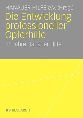 Die Entwicklung Professioneller Opferhilfe: 25 Jahre Hanauer Hilfe - Hanauer Hilfe E V (Editor)