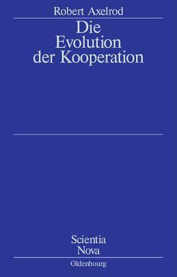 Die Evolution Der Kooperation: Aus Dem Amerikanischen ?bersetzt Und Mit Einem Nachwort Von Werner Raub Und Thomas Voss - Axelrod, Robert