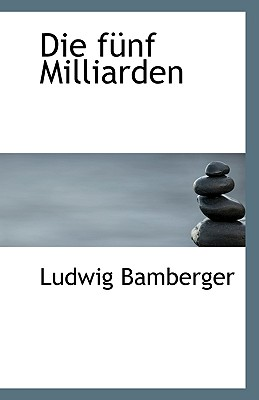 Die Funf Milliarden - Bamberger, Ludwig