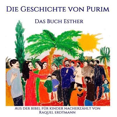 Die Geschichte Von Purim. Das Buch Esther: Aus Der Bibel Nacherzahlt Fur Kinder - Erdtmann, Raquel (Illustrator)
